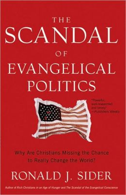 Scandal of Evangelical Politics: Why Are Christians Missing the Chance to Really Change the World?