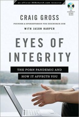 Eyes of Integrity: The Porn Pandemic and How It Affects You