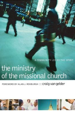 Ministry of the Missional Church, The: A Community Led by the Spirit
