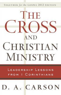 Cross and Christian Ministry, The: Leadership Lessons from 1 Corinthians