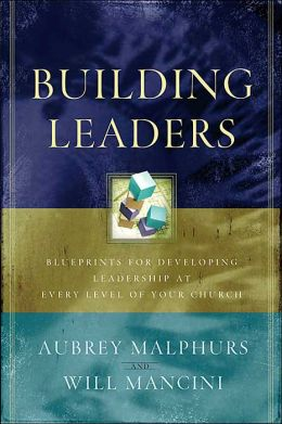 Building Leaders: Blueprints for Developing Leadership at Every Level of Your Church