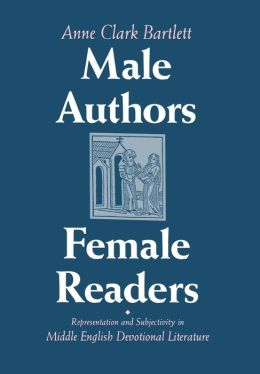Male Authors, Female Readers: Representation and Subjectivity in Middle English Devotional Literature