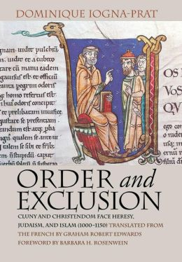 Order and Exclusion: Cluny and Christiandom Face Heresy, Judaism, and Islam, 1000-1150