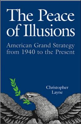 The Peace of Illusions: American Grand Strategy from 1940 to the Present (Cornell Studies in Security Affairs Series)