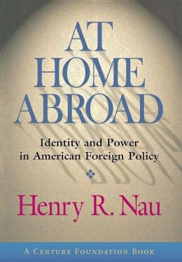 At Home Abroad: Identity and Power in American Foreign Policy