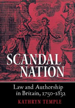 Scandal Nation: Law and Authorship in Britain, 1750-1832