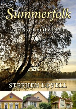Summerfolk: A History of the Dacha, 1710-2000