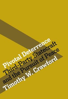 Pivotal Deterrence: Third-Party Statecraft and the Pursuit of Peace