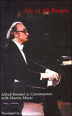 Me of All People: Alfred Brendel in Conversation with Martin Meyer