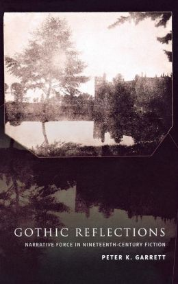 Gothic Reflections: Narrative Force in Nineteenth-Century Fiction