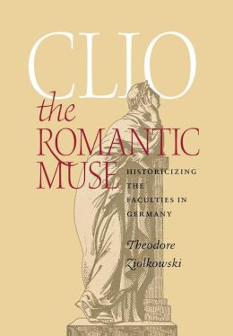 Clio the Romantic Muse: Historicizing the Faculties in Germany