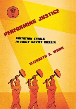 Performing Justice: Agitation Trials in Early Soviet Russia