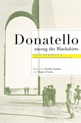 Donatello among Blackshirts: History and Modernity in the Visual Culture of Fascist Italy