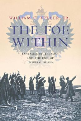 The Foe Within: Fantasies of Treason and the End of Imperial Russia