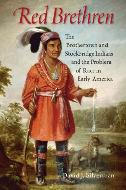 Red Brethren: The Brothertown and Stockbridge Indians and the Problem of Race in Early America