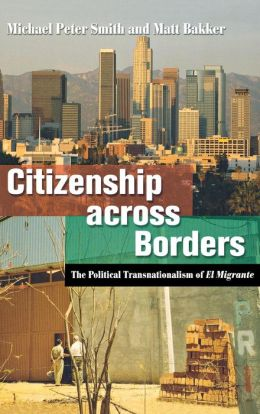 Citizenship Across Borders: The Political Transnationalism of El Migrante