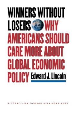 Winners without Losers: Why Americans Should Care More about Global Economic Policy