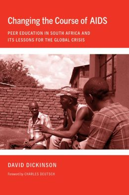 Changing the Course of AIDS: Peer Education in South Africa and Its Lessons for the Global Crisis