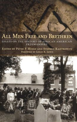 All Men Free and Brethren: Essays on the History of African American Freemasonry