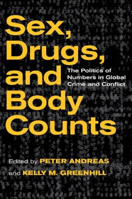 Sex, Drugs, and Body Counts: The Politics of Numbers in Global Crime and Conflict