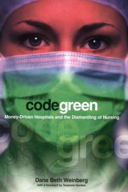 Code Green: Money-Driven Hospitals and the Dismantling of Nursing