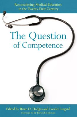 The Question of Competence: reconsidering medical education in the twenty-first century