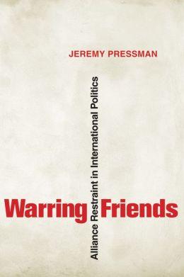 Warring Friends: Alliance Restraint in International Politics