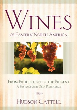 Wines of Eastern North America: From Prohibition to the Present - A History and Desk Reference