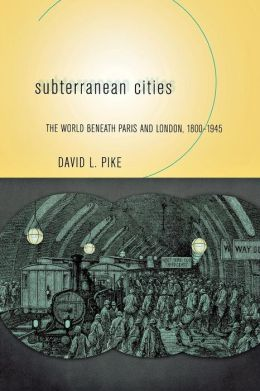 Subterranean Cities: The World Beneath Paris and London, 1800¿1945