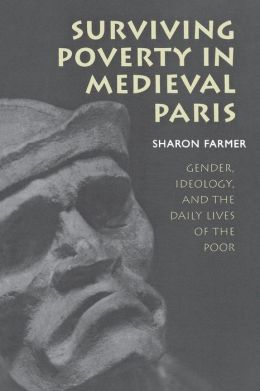Surviving Poverty in Medieval Paris: Gender, Ideology, and the Daily Lives of the Poor