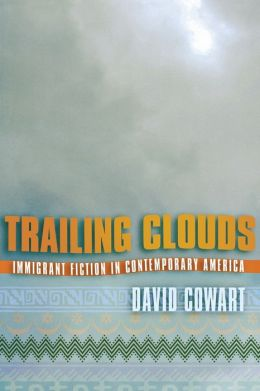 Trailing Clouds: Immigrant Fiction in Contemporary America