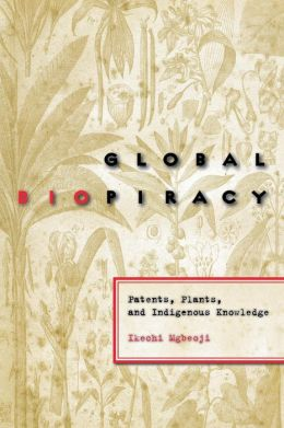 Global Biopiracy: Patents, Plants, and Indigenous Knowledge