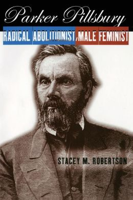 Parker Pillsbury: Radical Abolitionist, Male Feminist