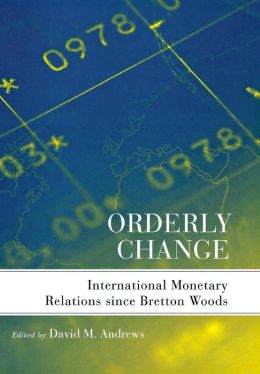 Orderly Change: International Monetary Relations since Bretton Woods