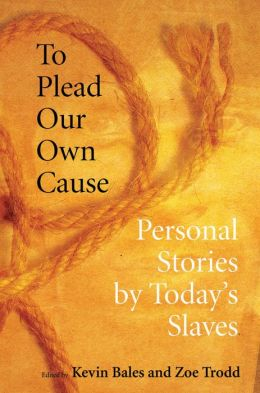 To Plead Our Own Cause: Personal Storiess by Today's Slaves