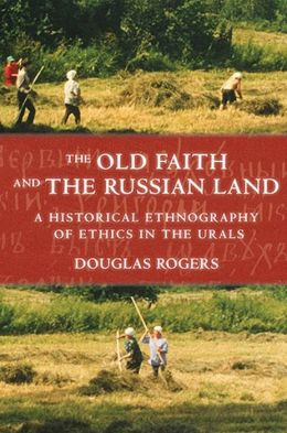 Old Faith and the Russian Land: A Historical Ethnography of Ethics in the Urals