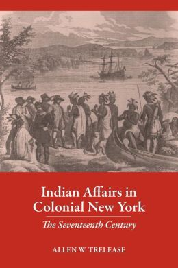 Indian Affairs in Colonial New York: The Seventeenth Century