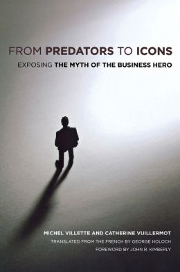From Predators to Icons: Exposing the Myth of the Business Hero