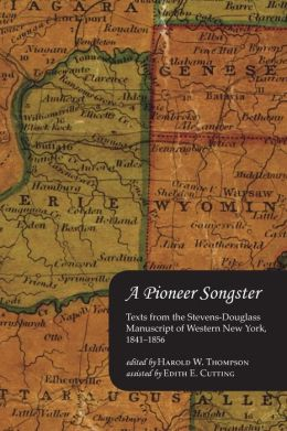 A Pioneer Songster: Texts from the Stevens-Douglass Manuscript of Western New York, 1841-1856