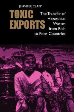 Toxic Exports: The Transfer of Hazardous Wastes from Rich to Poor Countries