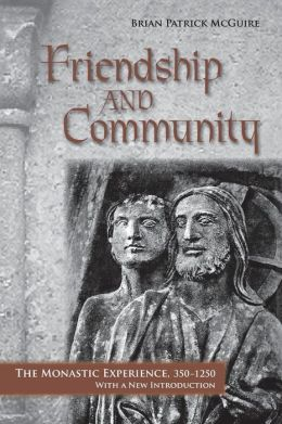 Friendship and Community: The Monastic Experience, 350-1250