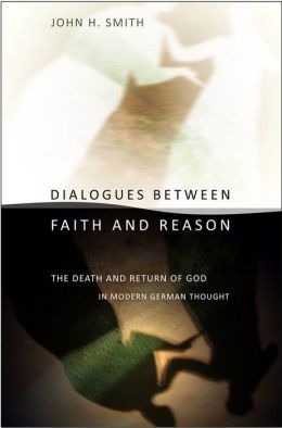 Dialogues Between Faith and Reason: The Death and Return of God in Modern German Thought