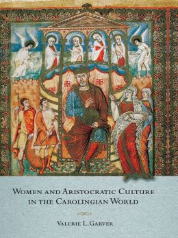 Women and Aristocratic Culture in the Carolingian World