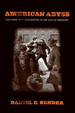American Abyss: Savagery and Civilization in the Age of Industry