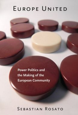 Europe United: Power Politics and the Making of the European Community