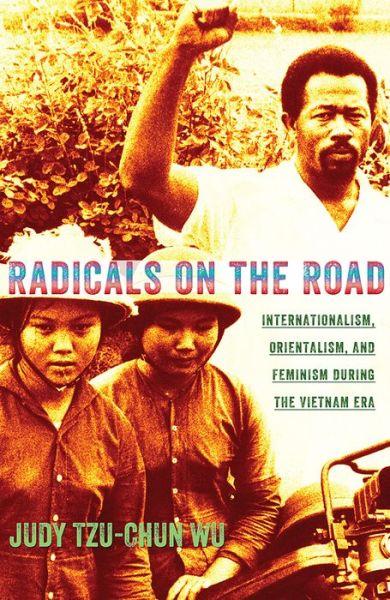 Radicals on the Road: Internationalism, Orientalism, and Feminism during the Vietnam Era