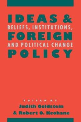 Ideas and Foreign Policy: Beliefs, Institutions, and Political Change