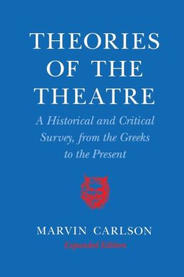 The Theories of the Theatre: A Historical and Critical Survey, from the Greeks to the Present