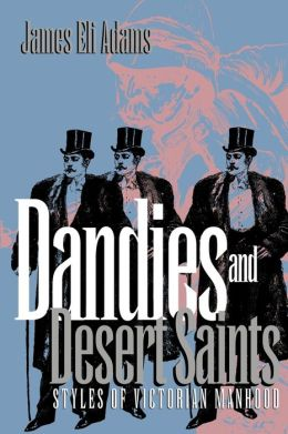 Dandies and Desert Saints: Styles of Victorian Masculinity