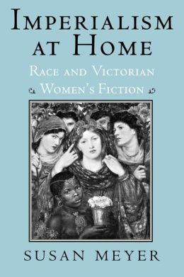 Imperialism at Home: Race and Victorian Women's Fiction
